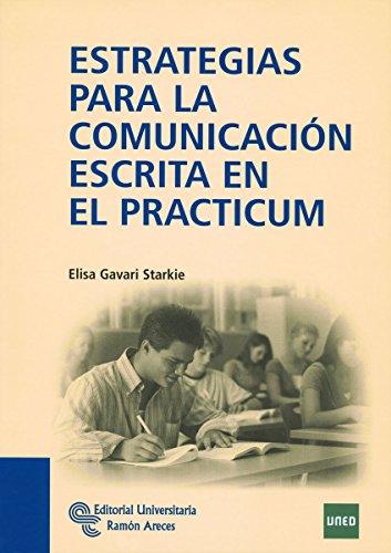 Estrategias para la comunicación escrita en el Practicum (Manuales) por Elisa Gavari Starkie