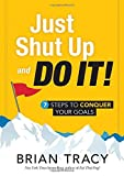 Just Shut Up and Do It: 7 Steps to Conquer Your Goals by Brian Tracy (2016-04-01)