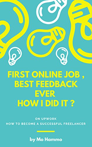 FIRST ONLINE JOB, BEST REVIEW EVER HOW I DID IT ?: HOW TO BECOME A SUCCESSFUL FREELANCER (English Edition)