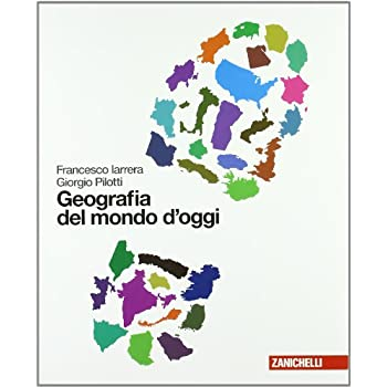Geografia Del Mondo D'oggi. Per Le Scuole Superiori. Con Espansione Online