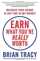 Earn What You're Really Worth: Maximize Your Income at Any Time in Any Market by Brian Tracy (2012-03-06)