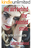 The Girl Behind the Painted Smile: My battle with the bottle (English Edition)