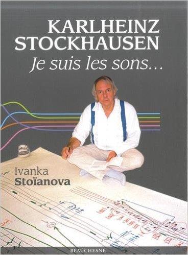 Karlheinz Stockhausen de Ivanka Stoanova ( 3 juin 2014 )