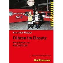 Führen im Einsatz: Kommentar zur FwDV/DV 100 (Fachbuchreihe Brandschutz)