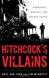 Hitchcock's Villains: Murderers, Maniacs, and Mother Issues by Eric San Juan (2013-08-08)