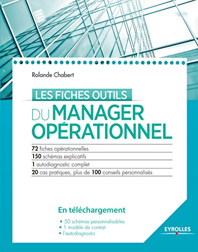 Les fiches outils du manager opérationnel: 72 fiches - 150 schémas explicatifs - 1 diagnostic complet - 20 cas pratiques, plus de 100 conseils personnalisés par Rolande Chabert