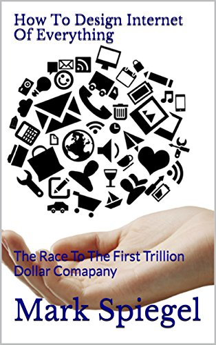 how-to-design-internet-of-everything-the-race-to-the-first-trillion-dollar-comapany-english-edition