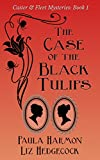The Case of the Black Tulips (Caster & Fleet Mysteries Book 1) by Paula Harmon, Liz Hedgecock
