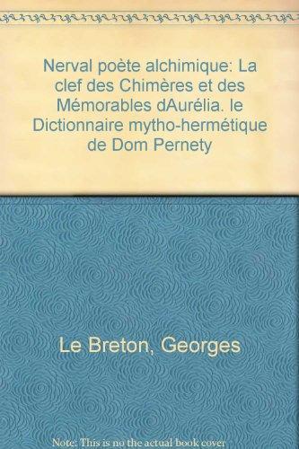 Nerval poète alchimique: La clef des Chimères et des Mémorables dAurélia. le Dictionnaire mytho-hermétique de Dom Pernety