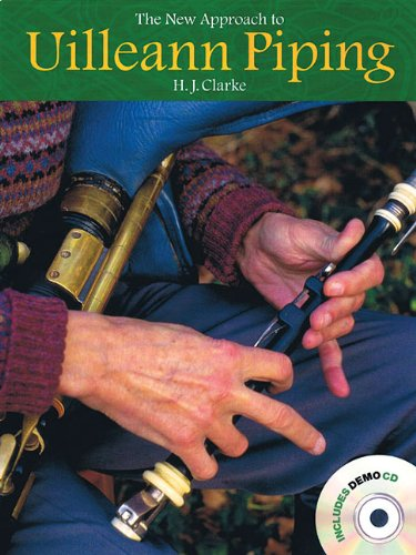 New Approach To Uilleann Piping (Clarke, Heather) (Book & CD): Noten, CD für Dudelsack (Schottisch): Comprehensive Instruction for the Irish Uilleann Pipes
