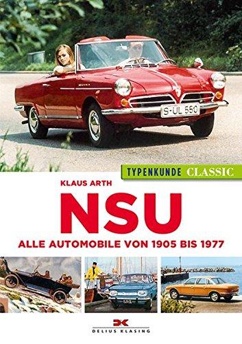 NSU Typenkunde Classic: Alle Automobile von 1905 bis 1977