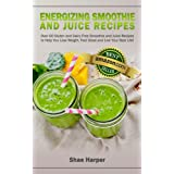 Energizing Smoothie & Juice Recipes: Over 60 Gluten & Dairy Free Smoothie & Juice Recipes To Help You Lose Weight, Feel Great & Live Your Best Life! (Paleo ... (Detox Book Series 3) (English Edition)