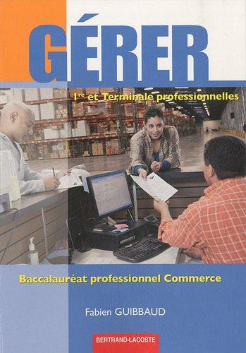 Gérer 1e et Tle professionnelles Bac pro commerce par Fabien Guibbaud