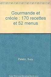 Gourmande et créole : 170 recettes et 52 menus