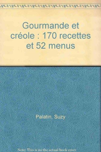 Gourmande et créole : 170 recettes et 52 menus par Suzy Palatin