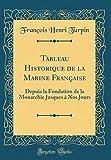 Telecharger Livres Tableau Historique de la Marine Francaise Depuis La Fondation de la Monarchie Jusques a Nos Jours Classic Reprint (PDF,EPUB,MOBI) gratuits en Francaise