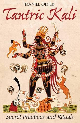 Tantric Kali: Secret Practices and Rituals por Daniel Odier