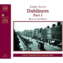 Dubliners. Part 1: The Sisters/An Encounter/Araby/Eveline/After the Race/Two Gallante/The Boarding House/A Little Cloud/Counterparts/Clay Pt. 1 (Modern Classics)