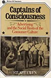 Captains of Consciousness: Advertising and the Social Roots of the Consumer Culture by Stuart Ewen (1-Jun-1977) Paperback