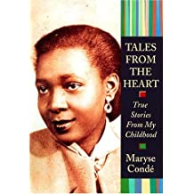 Tales from the Heart: True Stories from My Childhood by Maryse Conde (2001-10-01)