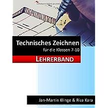 Technisches Zeichnen: für die Klassen 7 - 10 (Lehrerband) (Arbeitslehre unterrichten, Band 5)