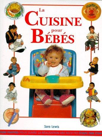 La cuisine pour bébés : Des recettes équilibrées, delicieuses et faciles à préparer pour initier votre enfant à une alimentaion saine et équilibrée