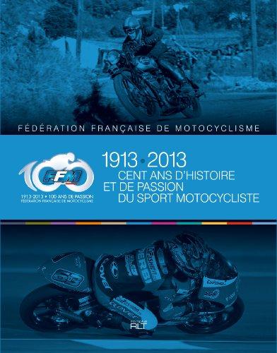 Cent ans d'histoire et de passion du sport motocycliste : Fédération Française de Motocyclisme (1913-2013) par Jacques Bussillet, Patrick Tran-Duc