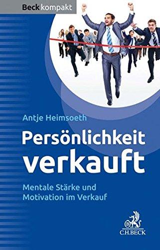 Persönlichkeit verkauft: Mentale Stärke und Motivation im Verkauf