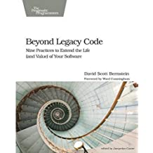 Beyond Legacy Code: Nine Practices to Extend the Life (and Value) of Your Software by David Scott Bernstein (2015-08-03)