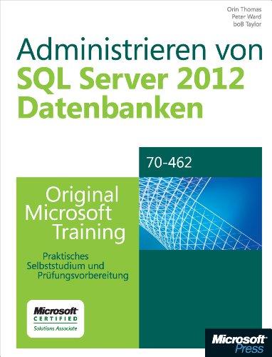 Administrieren von Microsoft SQL Server 2012-Datenbanken - Original Microsoft Training für Examen 70-462: Praktisches Selbststudium und Prüfungsvorbereitung