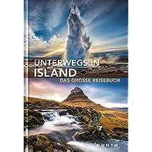 Unterwegs in Island: Das große Reisebuch (KUNTH Unterwegs in ... / Das grosse Reisebuch)