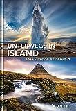 Unterwegs in Island: Das große Reisebuch (KUNTH Unterwegs in ...) - KUNTH Verlag GmbH & Co. KG
