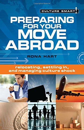 Preparing for Your Move Abroad: Relocating, Settling In and Managing Culture Shock (Culture Smart!)