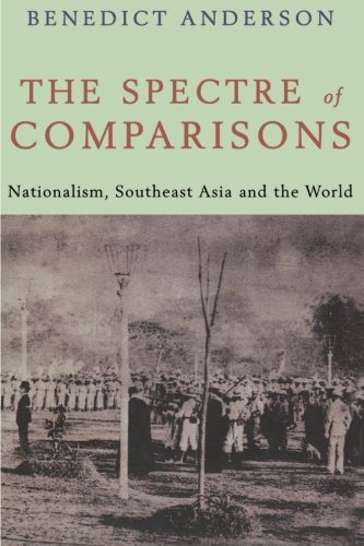 The Spectre of Comparisons: Nationalism, Southeast Asia, and the World by Benedict Anderson (1998-09-17)