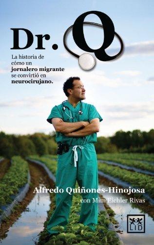 Dr. Q: La historia de cómo un jornalero migrante se convirtió en neurocirujano (Viva) (Spanish Edition) by Doctor Alfredo Quiñones-Hinojosa (2013-10-16)
