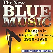 The New Blue Music: Changes in Rhythm & Blues, 1950-1999: American Made Music Series