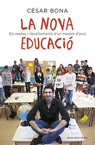 La nova educació: Els reptes i desafiaments d'un mestre d'avui (ACTUALITAT) por César Bona
