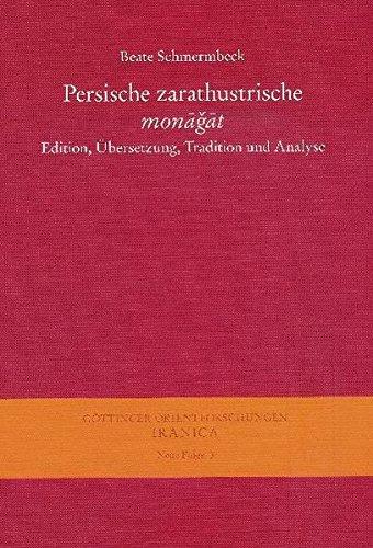 Persische zarathustrische monagat: Edition, Übersetzung, Tradition und Analyse (Gottinger Orientforschungen, III. Reihe: Iranica. Neue Folge) por Beate Schmermbeck