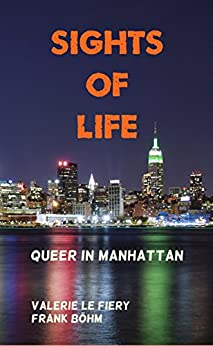 Sights of Life: Queer in Manhattan (German Edition) by [le Fiery, Valerie, Böhm, Frank]