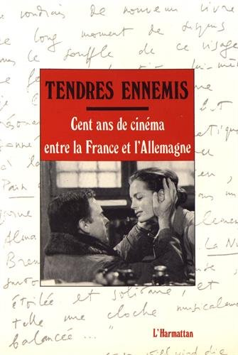 TENDRES ENNEMIS : CENT ANS DE CINEMA ENTRE LA FRANCE ET L'ALLEMAGNE