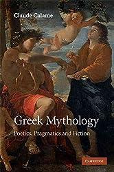 [Greek Mythology: Poetics, Pragmatics and Fiction] (By: Claude Calame) [published: July, 2009]