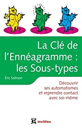La Clé de l'Ennéagramme : les Sous-types - 2e éd. - Découvrir ses automatismes et reprendre contact: Découvrir ses automatismes et reprendre contact avec soi-même