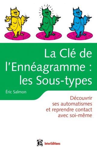 La Cl de l'Ennagramme : les Sous-types - 2e d. - Dcouvrir ses automatismes et reprendre contact: Dcouvrir ses automatismes et reprendre contact avec soi-mme