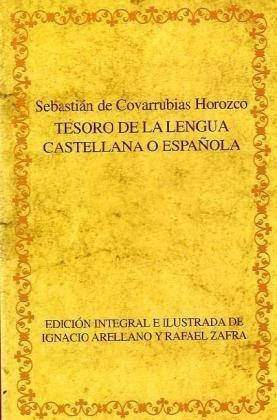 Tesoro de la lengua castellana o española. Edición integral e ilustrada de Ignacio Arellano y Rafael Zafra. (Biblioteca áurea hispánica)