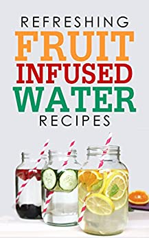 Refreshing Fruit Infused Water Recipes: Detox Cleanse for Healthy Living and Weight Loss (English Edition) par [Lee, L.]