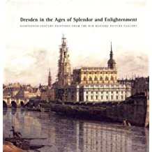 Dresden in the Ages of Splendor and Enlightenment: Eighteenth-Century Paintings from the Old Masters Picture Gallery: An Exhibition from the Gemaldega by Harald Marx (2000-01-02)