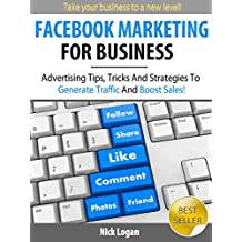 Facebook Marketing For Business: Advertising Tips, Tricks & Strategies To Generate Traffic And Boost Sales (English Edition)