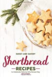 Sweet and Savory Shortbread Recipes: To Celebrate National Shortbread Day - Because Life Is What You Bake of It!