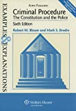 Criminal Procedure: The Constitution and the Police: Examples & Explanations, Sixth Edition