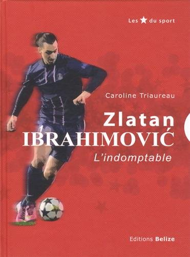 Zlatan Ibrahimovic : L'indomptable